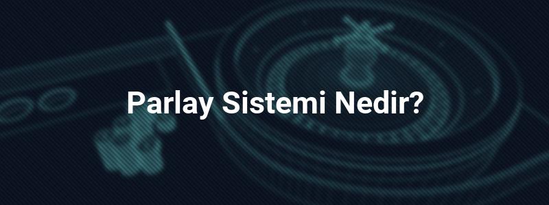 Parlay Sistemi Nedir?